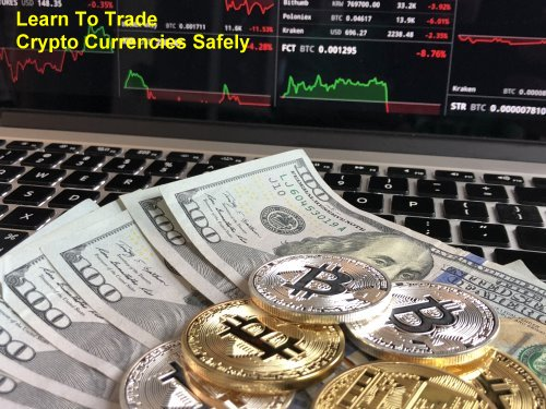 Learn How To Safely Trade Crypto Currencies